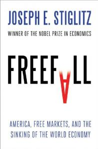America, Free Markets, and the Sinking of the World Economy by Joseph E. Stiglitz