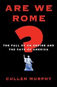 Are We Rome?: The Fall of an Empire and the Fate of America - Cullen Murphy '74