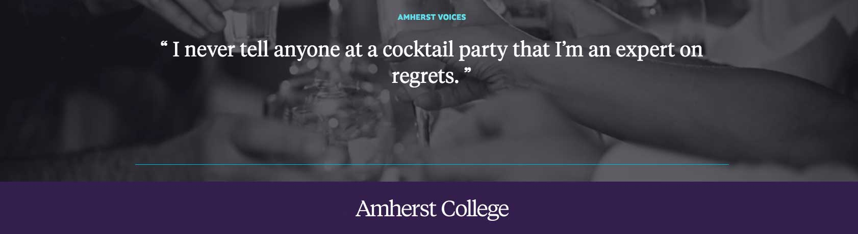 """I never tell anyone at a cocktail party that I'm an expert on regrets."" Amy Summerville '02"