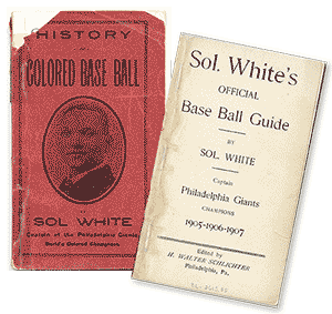 Books by Sol White, the History of Colored Baseball and Sol's Whites Official Baseball Guide