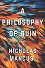 A Philosophy of Ruin: A Novel by Nicholas Mancusi