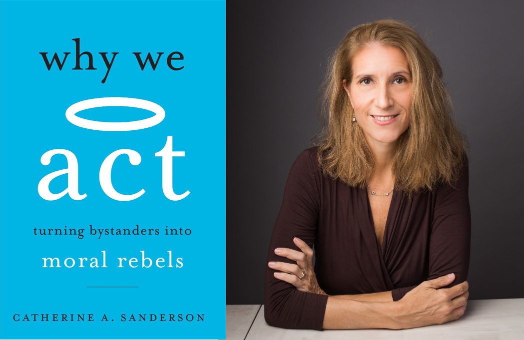 Book cover, Why We Act: Turning Bystanders into Moral Rebels, and photo of Catherine Sanderson