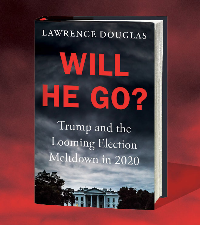 Book cover: Will He Go?: Trump and the Looming Election Meltdown in 2020
