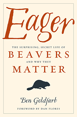Book cover of Eager: The Surprising Secret Life of Beavers and Why They Matter