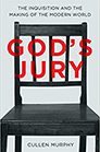 God's Jury: The Inquisition and the Making of the Modern World by Cullen Murphy