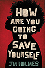 How are you going to save yourself by JM Holmes; silouette of teenager