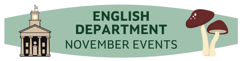"""A green banner reading """"English Department November Events,"""" flanked by graphics of Johnson Chapel and some mushrooms."""