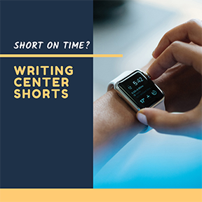 hand holding watch; text: Short on time? Writing Center Shorts!