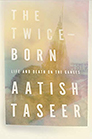 The Twice-Born: Life and Death on the Ganges by Aatish Taseer