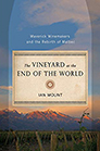 Vineyard at the End of the World: Maverick Winemaking and the Rebirth of Malbec