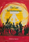 The Last Revolutionaries German Communists and Their Century
