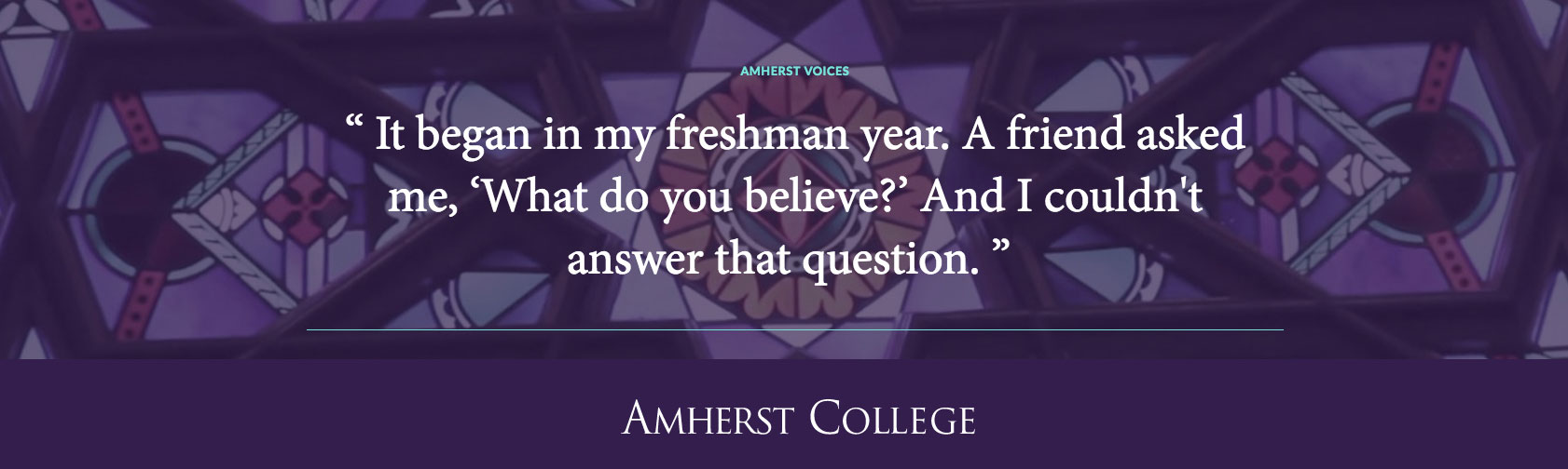 "It began in my freshman year. ""A friend asked me, 'What do you believe?' And I couldn't answer that question.""  Peter Rubinstein"