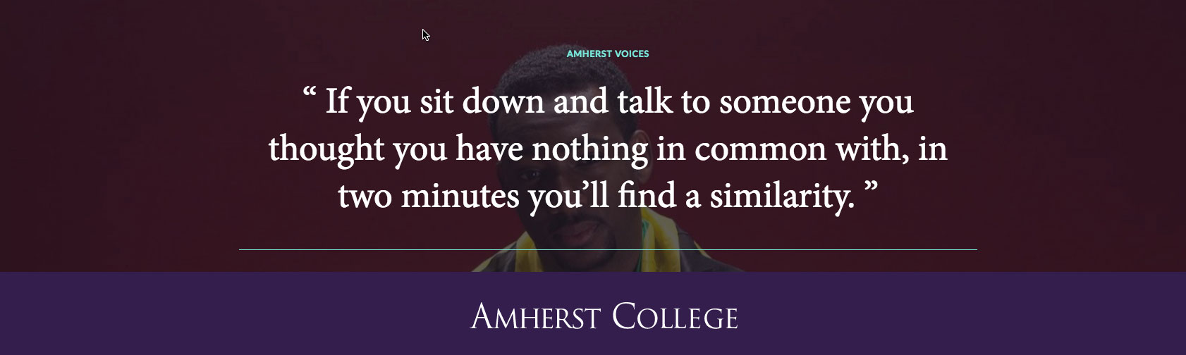 """If you sit down and talk to someone you thought you have nothing in common with, in two minutes you'll find a similarity."""