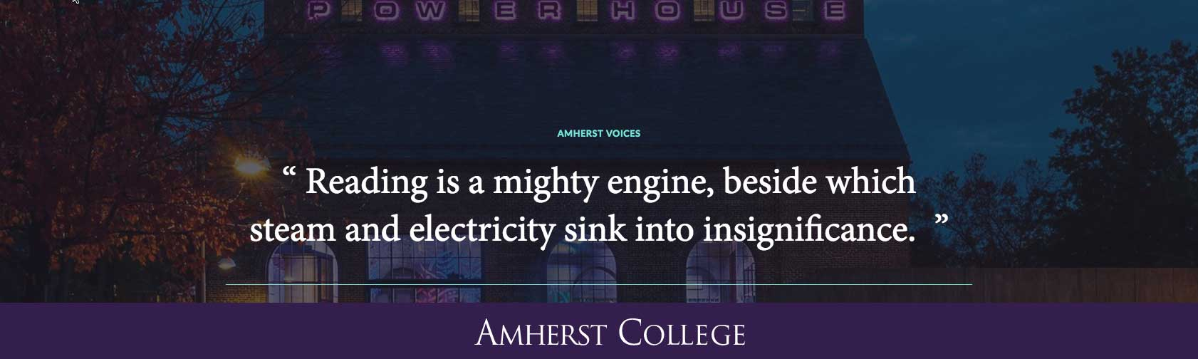 """Reading is a mighty engine, beside which steam and electricity sink into insignificance."" Melvil Dewey, Class of 1874"