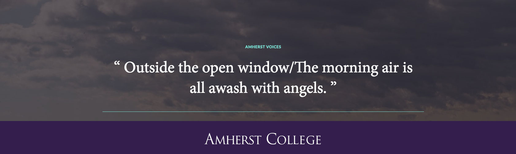 """Outside the open window/The morning air is all awash with angels."" Richard Wilbur '42"