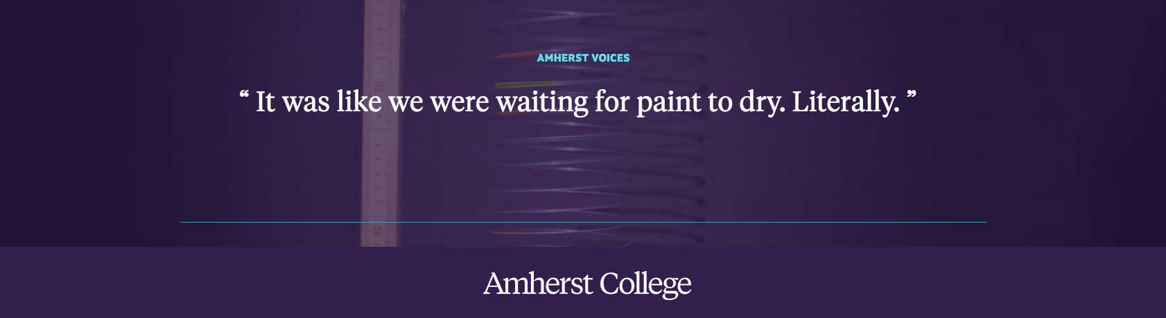 """It was like we were waiting for paint to dry. Literally."" Rilla McKeegan '21"
