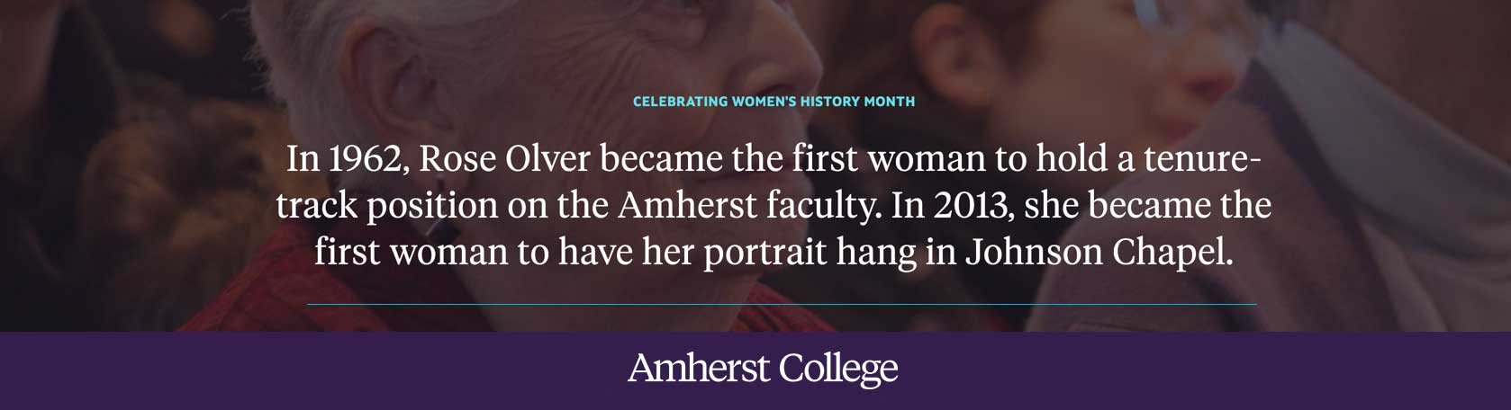 In 1962, Rose Olver became the first woman to hold a tenure track position at Amherst College