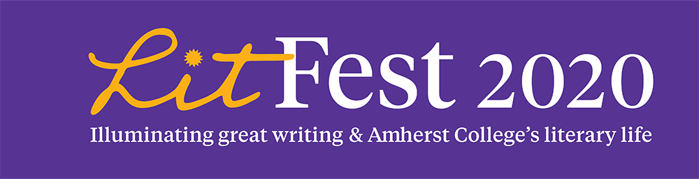 LitFest 2020: Illuminating great writing @ Amherst College's Literary Life