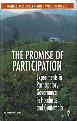 The Promise of Participation: Experiments in Participatory Governance in Honduras and Guatemala by Daniel Altschuler and Javier Corrales