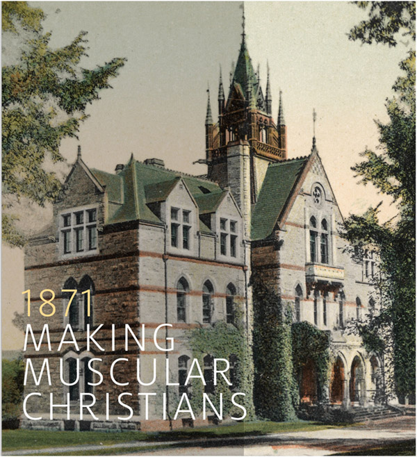 Photo of Walker Hall with the text 1871 Making Muscular Christians