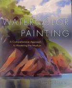 Watercolor Painting: A Comprehensive Approach to Mastering the Medium cover