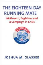 The Eighteen-Day Running Mate: McGovern, Eagleton, and a Campaign in Crisis  cover