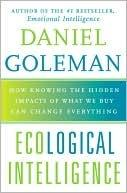 Ecological Intelligence: How Knowing the Hidden Impacts of What We Buy Can Change Everything cover