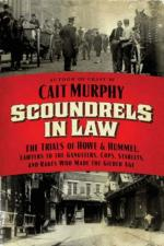 Scoundrels in Law: The Trials of Howe and Hummel, Lawyers to the Gangsters, Cops, Starlets, and Rakes Who Made the Gilded Age cover