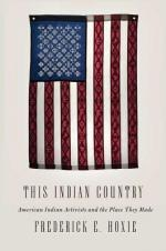 This Indian Country: American Indian Activists and the Place They Made  cover