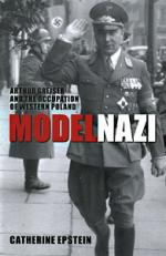 Model Nazi: Arthur Greiser and the Occupation of Western Poland cover