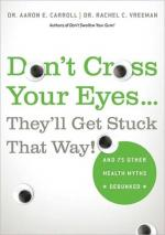 Don't Cross Your Eyes...They'll Get Stuck That Way!: And 75 Other Health Myths Debunked cover