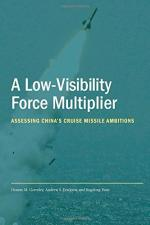 A Low-Visibility Force Multiplier: Assessing China's Cruise Missile Ambitions cover