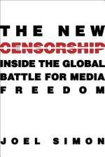 The New Censorship: Inside the Global Battle for Media Freedom cover