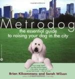 Metrodog: The Essential Guide to Raising Your Dog in the City cover