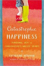 Catastrophic Happiness: Finding Joy in Childhood's Messy Years cover