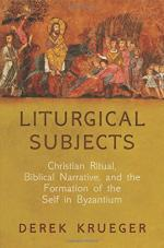 Liturgical Subjects: Christian Ritual, Biblical Narrative, and the Formation of the Self in Byzantium (Divinations: Rereading Late Ancient Religion) cover