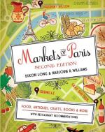 Markets of Paris: Food, Antiques, Artisanal Crafts, Books & More, with Restaurant Recommendations cover
