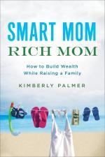 Smart Mom, Rich Mom: How to Build Wealth While Raising a Family cover