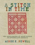 A Stitch in Time: The Needlework of Aging Women in Antebellum America cover