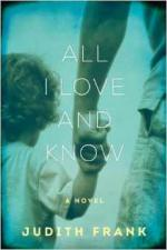 All I Love and Know: A Novel cover