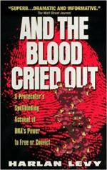 And the Blood Cried Out: A Prosecutor's Spellbinding Account of Dna's Power to Free or Convict cover