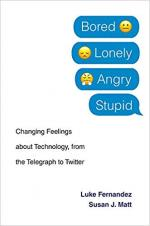 Bored, Lonely, Angry, Stupid: Changing Feelings about Technology, from the Telegraph to Twitter cover