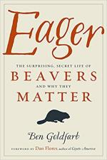 Eager: The Surprising, Secret Life of Beavers and Why They Matter cover