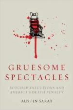 Gruesome Spectacles: Botched Executions and America's Death Penalty cover