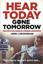 Hear Today, Gone Tomorrow: A True Story of Love, Hearing Loss, Heartbreak and Redemption cover