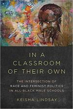 In a Classroom of Their Own: The Intersection of Race and Feminist Politics in All-Black Male Schools  cover