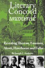Literary Concord Uncovered: Revealing Emerson, Thoreau, Alcott, Hawthorne, and Fuller cover