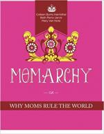 Momarchy: Why Moms Rule the World cover