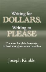 Writing for Dollars, Writing to Please: The Case for Plain Language in Business, Government, and Law  cover
