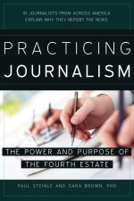 Practicing Journalism: The Power and Purpose of the Fourth Estate cover
